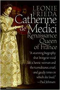"Book Review – ""Catherine de Medici: Renaissance Queen of France"" by Leonie Frieda"