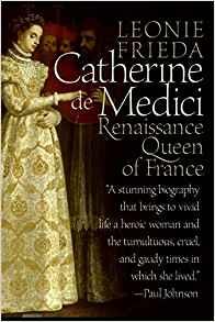 "Book Review – ""Catherine de Medici: Renaissance Queen of France"" by Leonie Frieda"