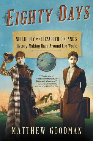 "Book Review: ""Eighty Days – Nellie Bly and Elizabeth Bisland's History-Making Race Around the World"" by Matthew Goodman"