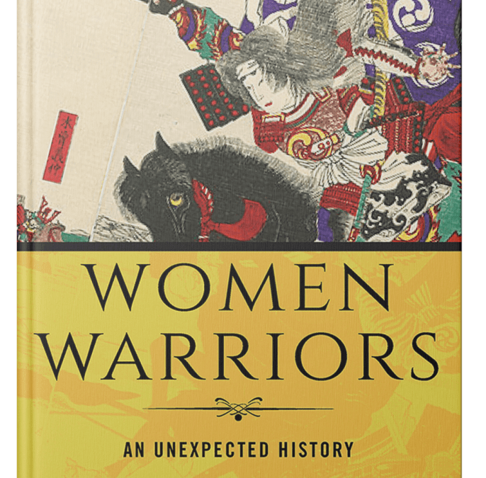 Book Review: Women Warriors: An Unexpected History - Faith L